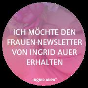 Ich möchte den Frauen-Newsletter von Ingrid Auer erhalten